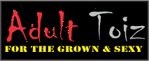 ADULT TOIZ | For the Grown and Sexy